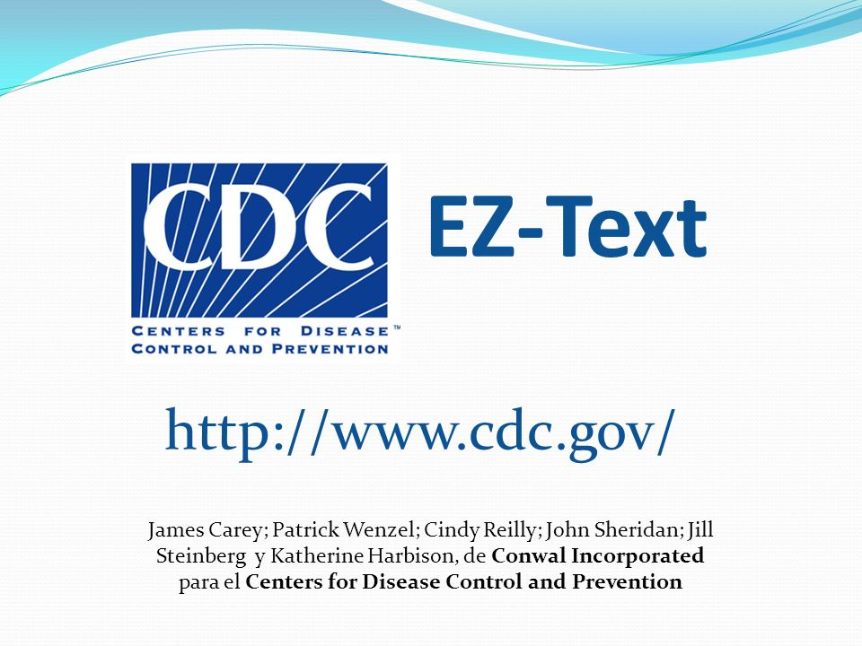 EZ-Text http://www.cdc.gov/ James Carey; Patrick Wenzel; Cindy Reilly; John Sheridan; Jill Steinberg y Katherine Harbison, de Conwal Incorporated para