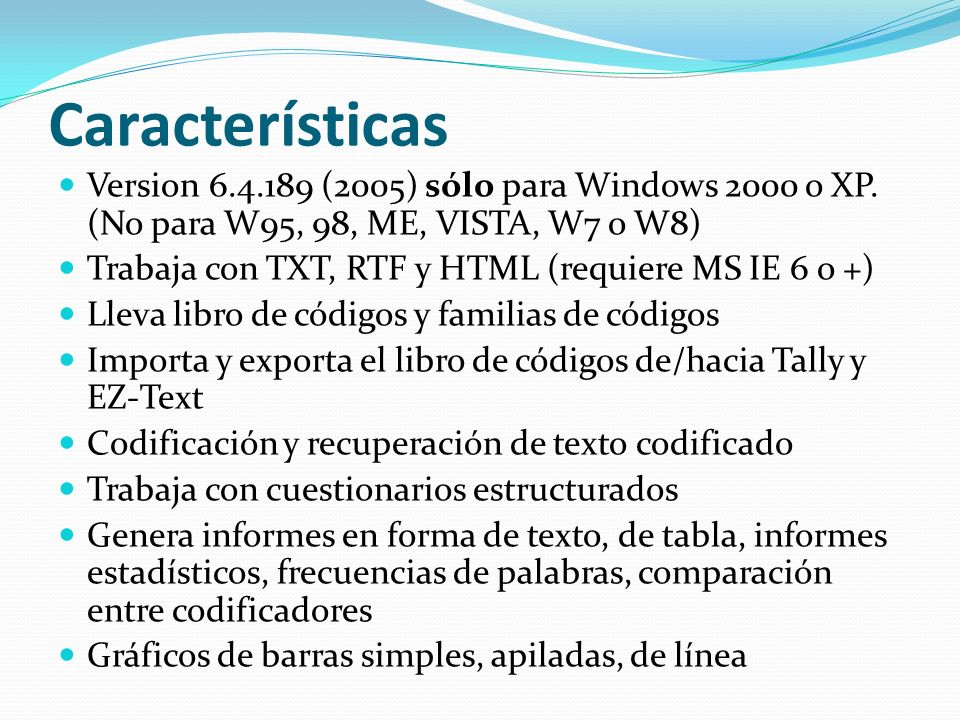 Características Version 6.4.189 (2005) sólo para Windows 2000 o XP. (No para W95, 98, ME, VISTA, W7 o W8) Trabaja con TXT, RTF y HTML (requiere MS IE