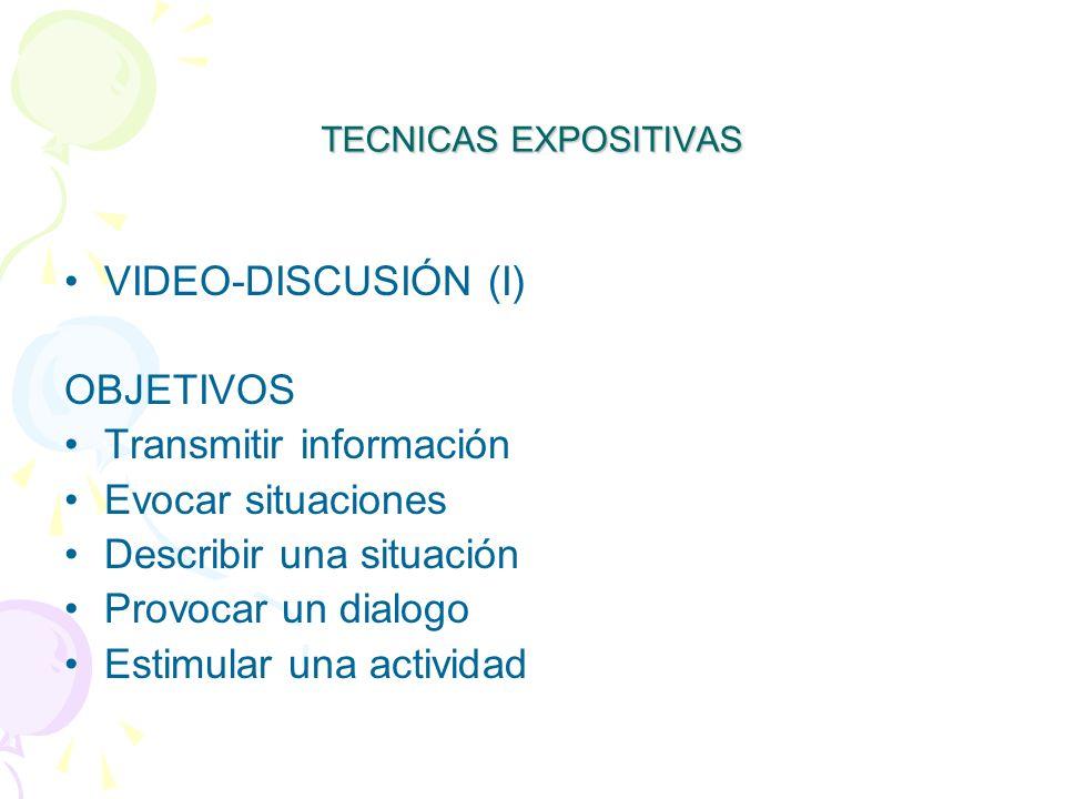 TECNICAS EXPOSITIVAS VIDEO-DISCUSIÓN (I) OBJETIVOS Transmitir información Evocar situaciones Describir una situación Provocar un dialogo Estimular una actividad