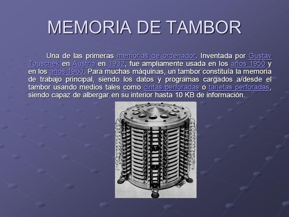 MEMORIA DE TAMBOR Una de las primeras memorias de ordenador. Inventada por Gustav Tauschek en Austria en 1932, fue ampliamente usada en los años 1950