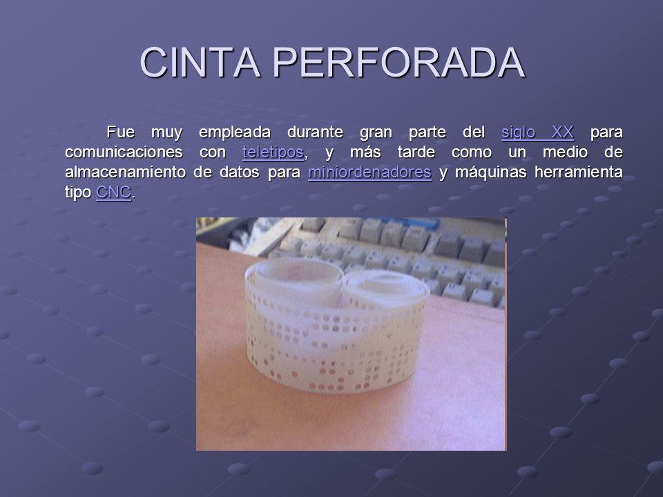 CINTA PERFORADA Fue muy empleada durante gran parte del siglo XX para comunicaciones con teletipos, y más tarde como un medio de almacenamiento de dat
