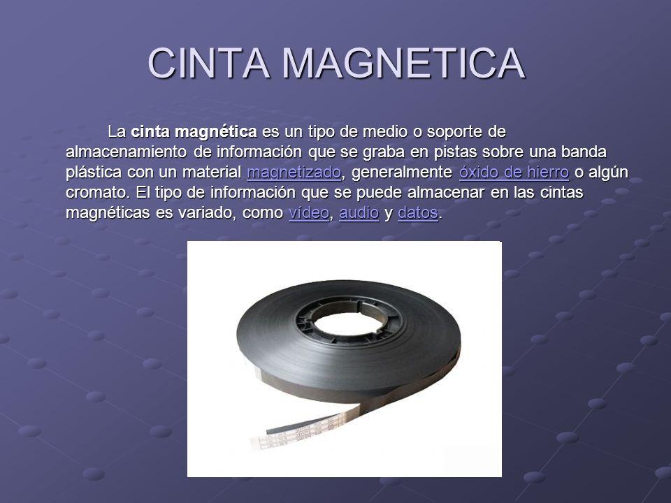 CINTA MAGNETICA La cinta magnética es un tipo de medio o soporte de almacenamiento de información que se graba en pistas sobre una banda plástica con