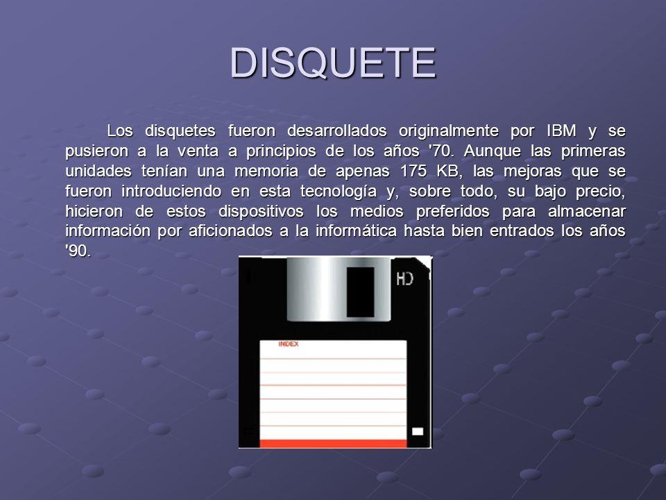 DISQUETE Los disquetes fueron desarrollados originalmente por IBM y se pusieron a la venta a principios de los años '70. Aunque las primeras unidades