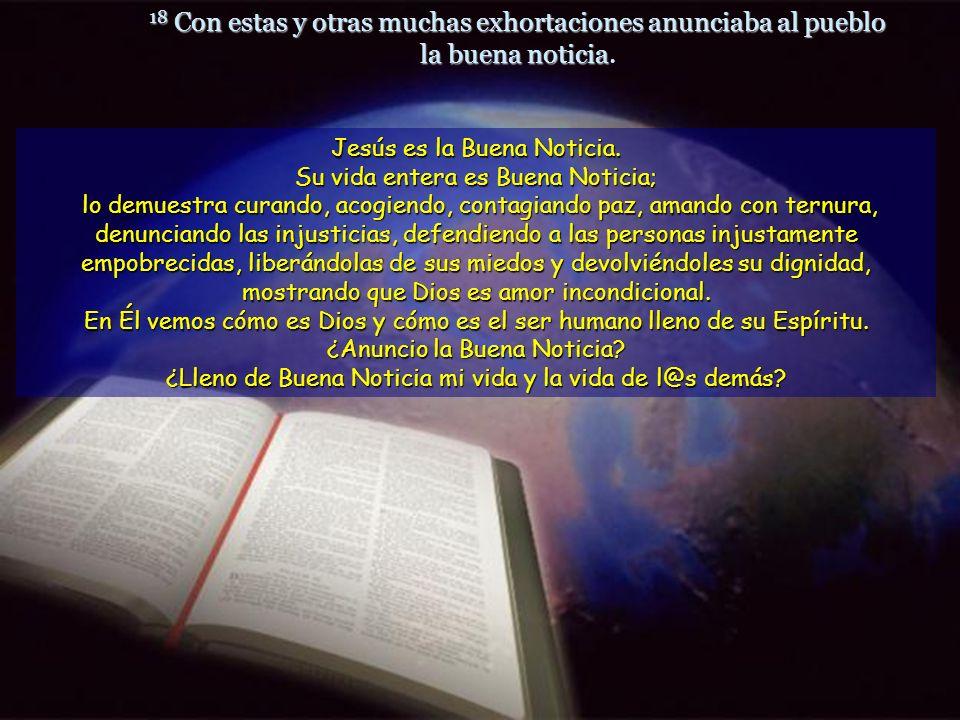 18 Con estas y otras muchas exhortaciones anunciaba al pueblo la buena noticia 18 Con estas y otras muchas exhortaciones anunciaba al pueblo la buena noticia.