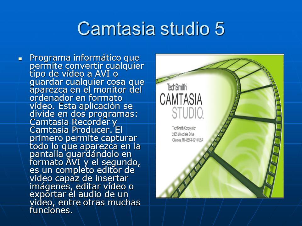 Camtasia studio 5 Programa informático que permite convertir cualquier tipo de vídeo a AVI o guardar cualquier cosa que aparezca en el monitor del ord