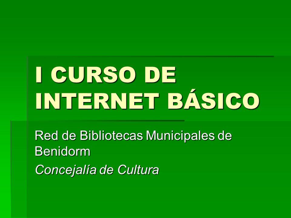 I CURSO DE INTERNET BÁSICO Red de Bibliotecas Municipales de Benidorm Concejalía de Cultura