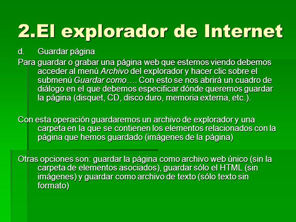 2.El explorador de Internet d.Guardar página Para guardar o grabar una página web que estemos viendo debemos acceder al menú Archivo del explorador y