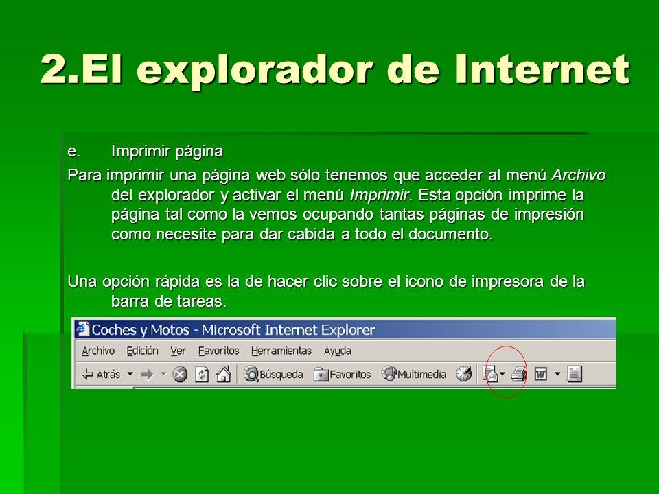 2.El explorador de Internet e.Imprimir página Para imprimir una página web sólo tenemos que acceder al menú Archivo del explorador y activar el menú I