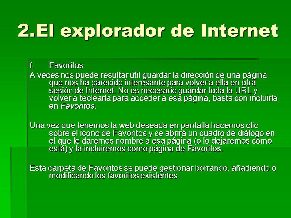 2.El explorador de Internet f.Favoritos A veces nos puede resultar útil guardar la dirección de una página que nos ha parecido interesante para volver