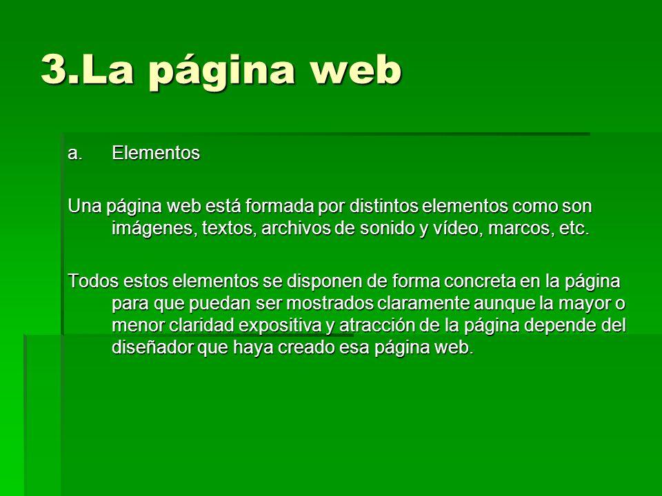 3.La página web a.Elementos Una página web está formada por distintos elementos como son imágenes, textos, archivos de sonido y vídeo, marcos, etc. To