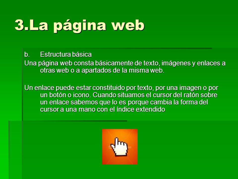3.La página web b.Estructura básica Una página web consta básicamente de texto, imágenes y enlaces a otras web o a apartados de la misma web. Un enlac