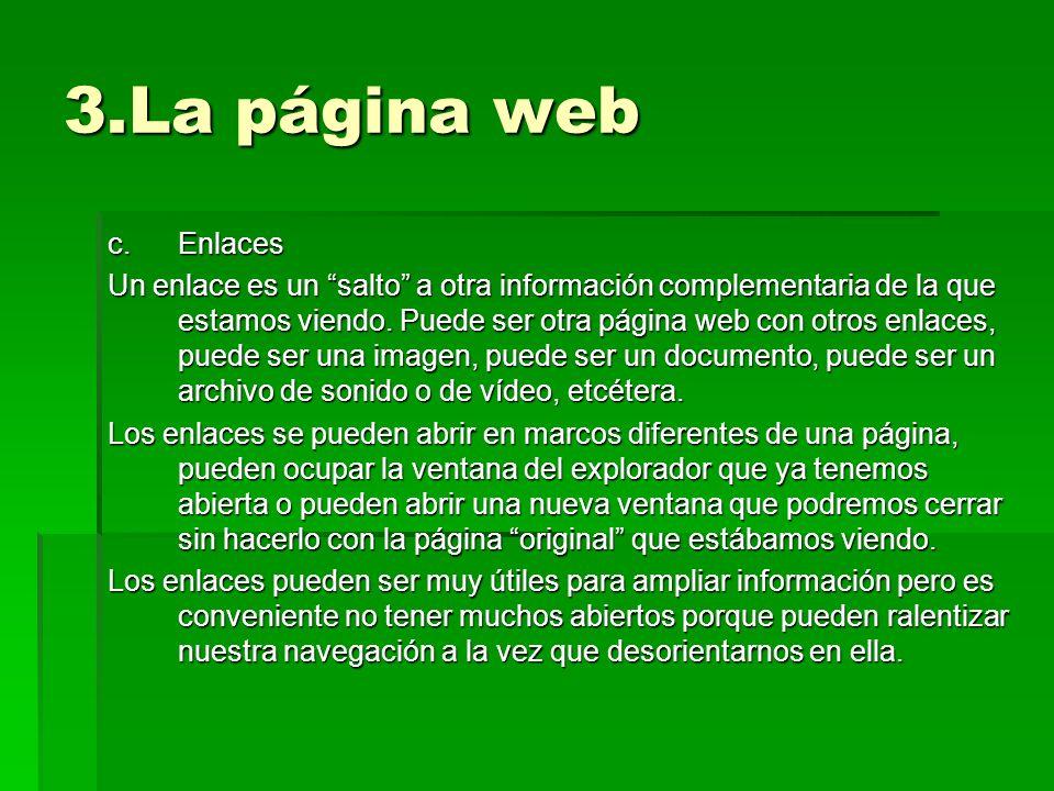 3.La página web c.Enlaces Un enlace es un salto a otra información complementaria de la que estamos viendo. Puede ser otra página web con otros enlace