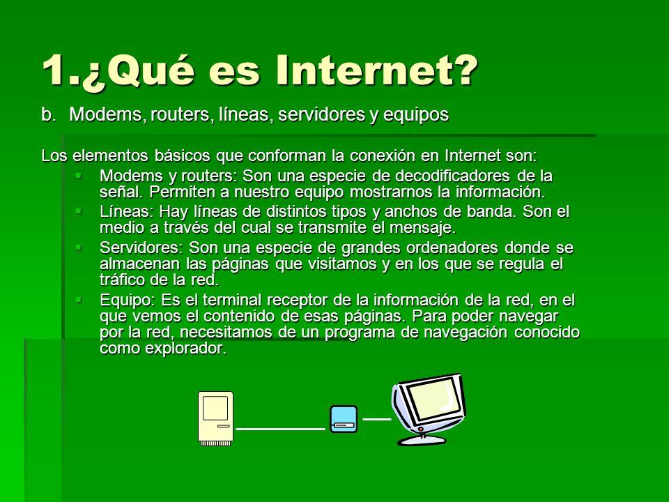 1.¿Qué es Internet? b.Modems, routers, líneas, servidores y equipos Los elementos básicos que conforman la conexión en Internet son: Modems y routers: