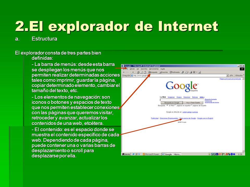 2.El explorador de Internet b.Navegación básica Básicamente podemos hablar de dos tipos de navegación: directa, cuando escribimos la dirección de una página en la barra de búsqueda y presionamos Intro y la navegación secuencial (adelante, atrás).