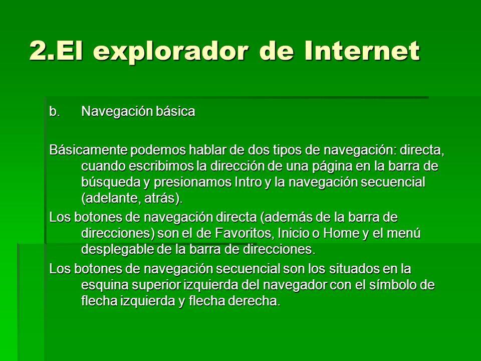 2.El explorador de Internet b.Navegación básica Básicamente podemos hablar de dos tipos de navegación: directa, cuando escribimos la dirección de una