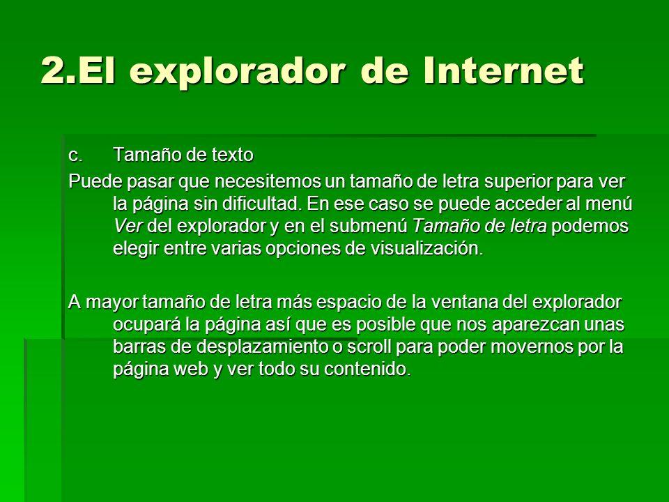 2.El explorador de Internet c.Tamaño de texto Puede pasar que necesitemos un tamaño de letra superior para ver la página sin dificultad. En ese caso s