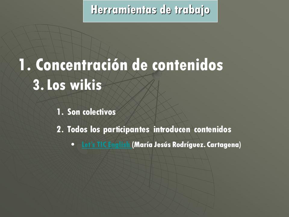 1. Concentración de contenidos 3.Los wikis 1.Son colectivos 2.Todos los participantes introducen contenidos Lets TIC English (María Jesús Rodríguez. C