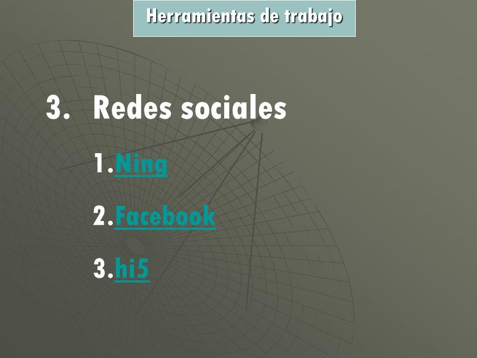 3.Redes sociales 1.NNing 2.FFacebook 3.hhi5 Herramientas de trabajo