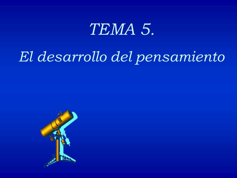 TEMA 5. El desarrollo del pensamiento