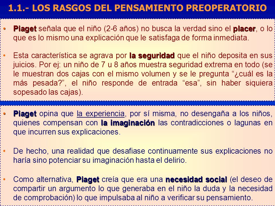 Piaget placerPiaget señala que el niño (2-6 años) no busca la verdad sino el placer, o lo que es lo mismo una explicación que le satisfaga de forma in