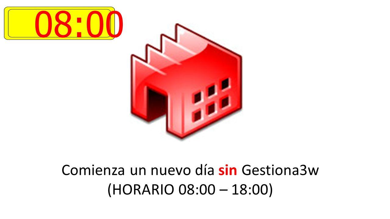 08:00 Comienza un nuevo día sin Gestiona3w (HORARIO 08:00 – 18:00)
