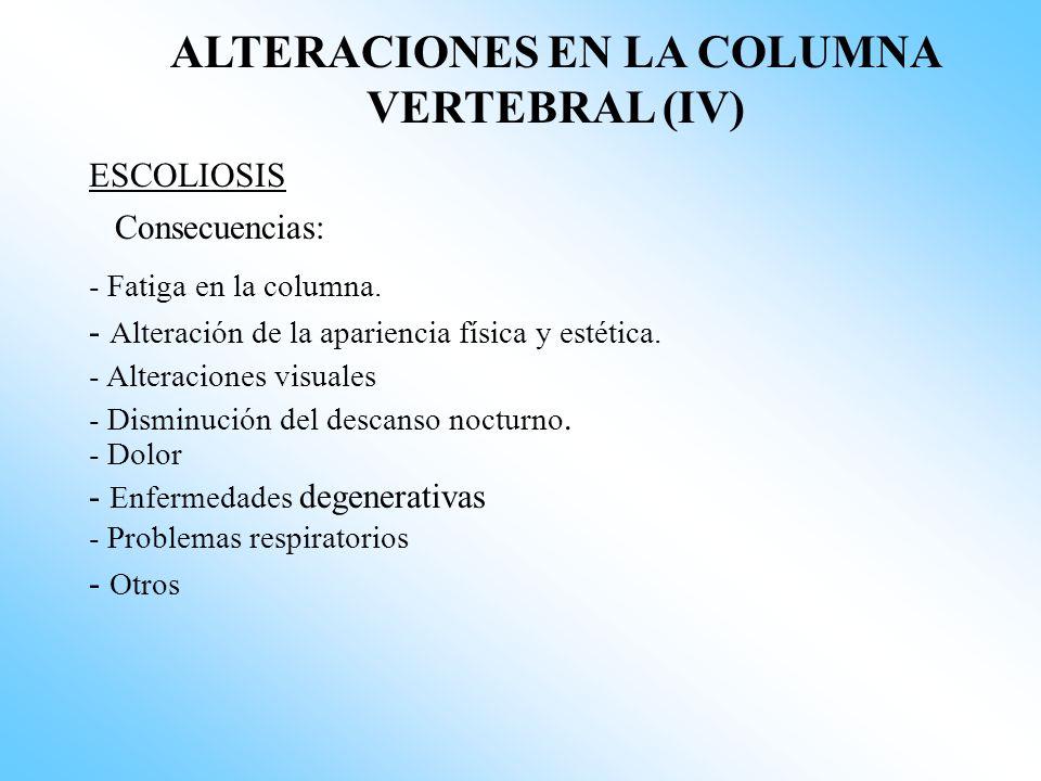 ALTERACIONES EN LA COLUMNA VERTEBRAL (III) ESCOLIOSIS Es cualquier desviación lateral de la columna en el plano frontal. Más frecuente en el sexo feme