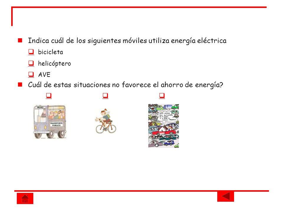 Indica cuál de los siguientes móviles utiliza energía eléctrica bicicleta helicóptero AVE Cuál de estas situaciones no favorece el ahorro de energía?