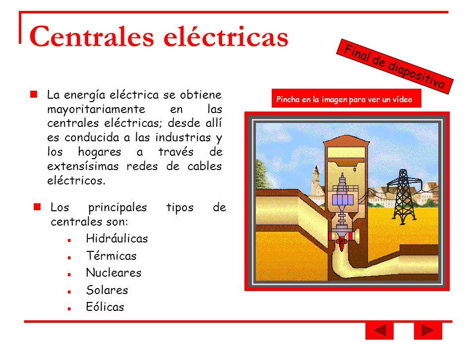 Centrales eléctricas La energía eléctrica se obtiene mayoritariamente en las centrales eléctricas; desde allí es conducida a las industrias y los hoga