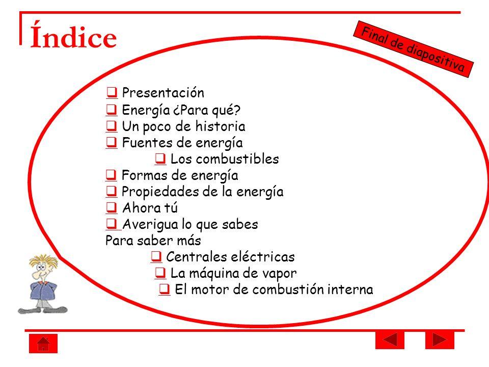 Índice Presentación Energía ¿Para qué? Un poco de historia Fuentes de energía Los combustibles Formas de energía Propiedades de la energía Ahora tú Av
