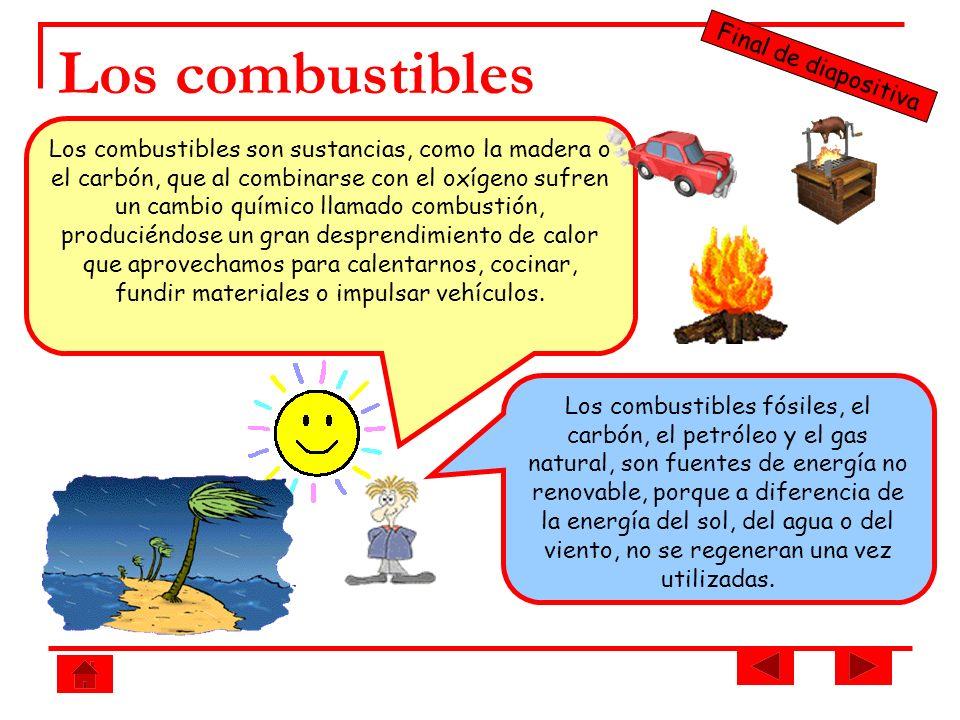 Los combustibles Los combustibles son sustancias, como la madera o el carbón, que al combinarse con el oxígeno sufren un cambio químico llamado combus