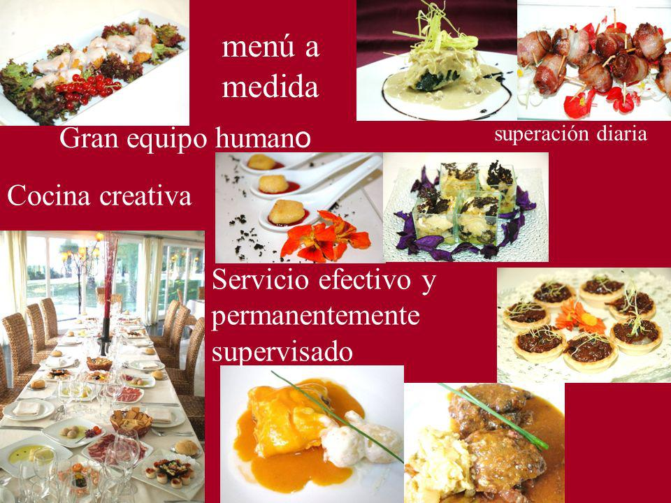 Servicio efectivo y permanentemente supervisado Cocina creativa menú a medida superación diaria Gran equipo human o