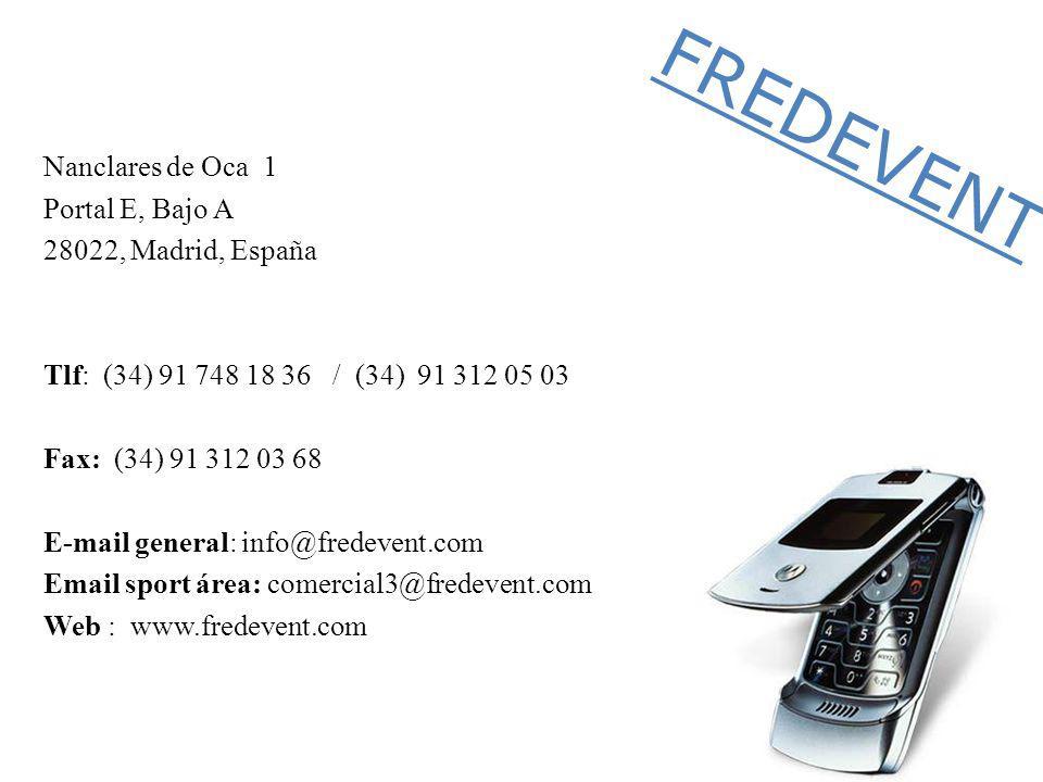 Nanclares de Oca 1 Portal E, Bajo A 28022, Madrid, España Tlf: (34) 91 748 18 36 / (34) 91 312 05 03 Fax: (34) 91 312 03 68 E-mail general: info@fredevent.com Email sport área: comercial3@fredevent.com Web : www.fredevent.com FREDEVENT