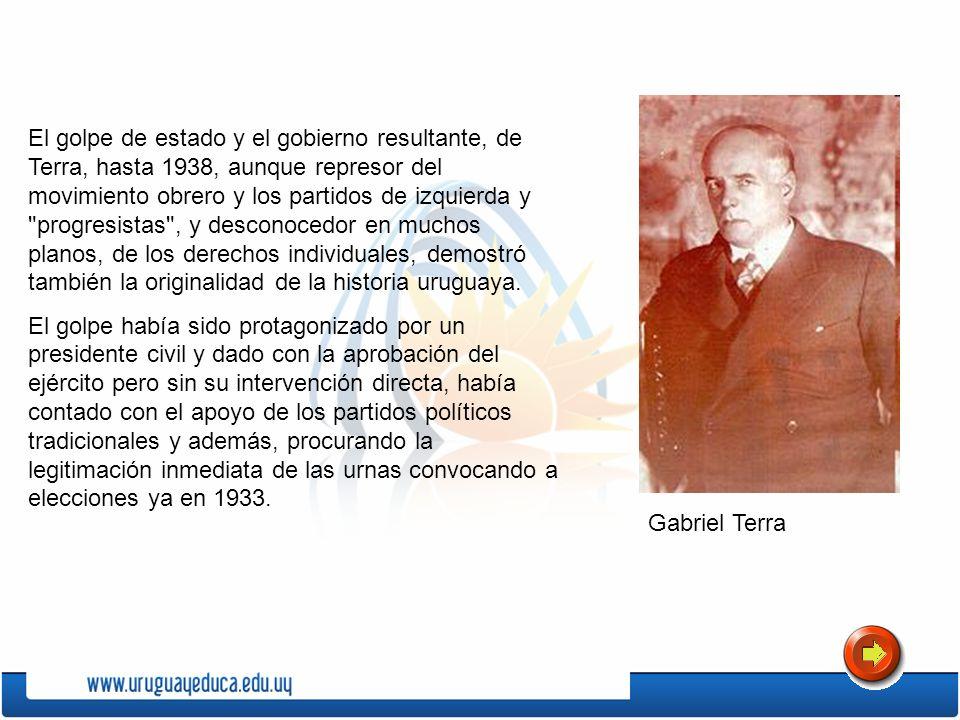 El golpe de estado y el gobierno resultante, de Terra, hasta 1938, aunque represor del movimiento obrero y los partidos de izquierda y