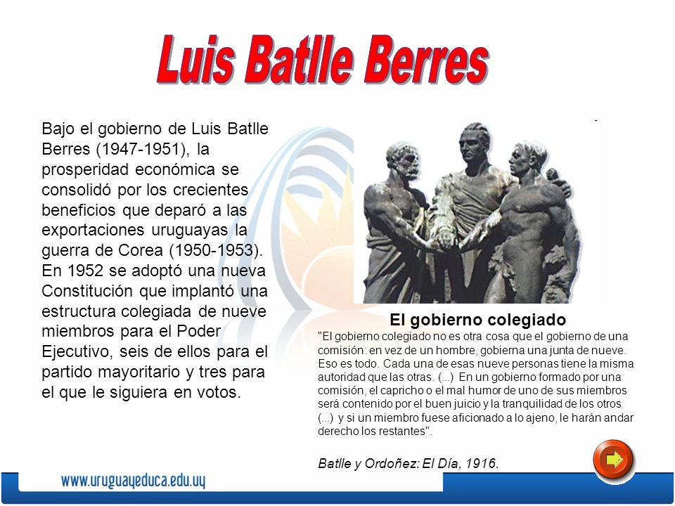 Bajo el gobierno de Luis Batlle Berres (1947-1951), la prosperidad económica se consolidó por los crecientes beneficios que deparó a las exportaciones