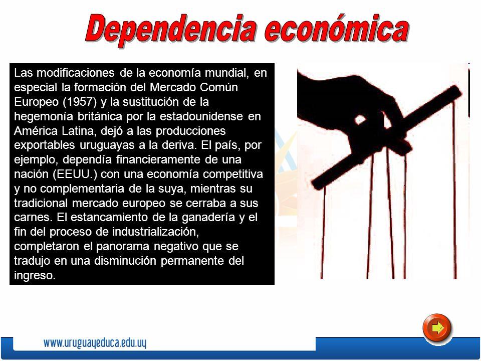Las modificaciones de la economía mundial, en especial la formación del Mercado Común Europeo (1957) y la sustitución de la hegemonía británica por la