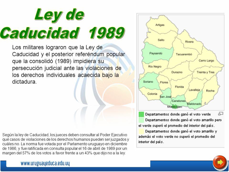 Los militares lograron que la Ley de Caducidad y el posterior referéndum popular que la consolidó (1989) impidiera su persecución judicial ante las vi