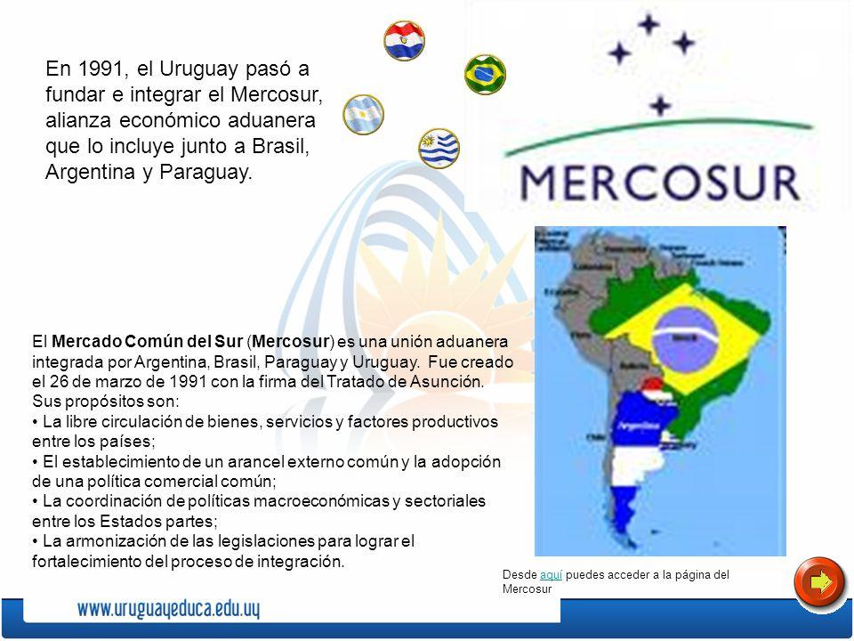 En 1991, el Uruguay pasó a fundar e integrar el Mercosur, alianza económico aduanera que lo incluye junto a Brasil, Argentina y Paraguay. Desde aquí p