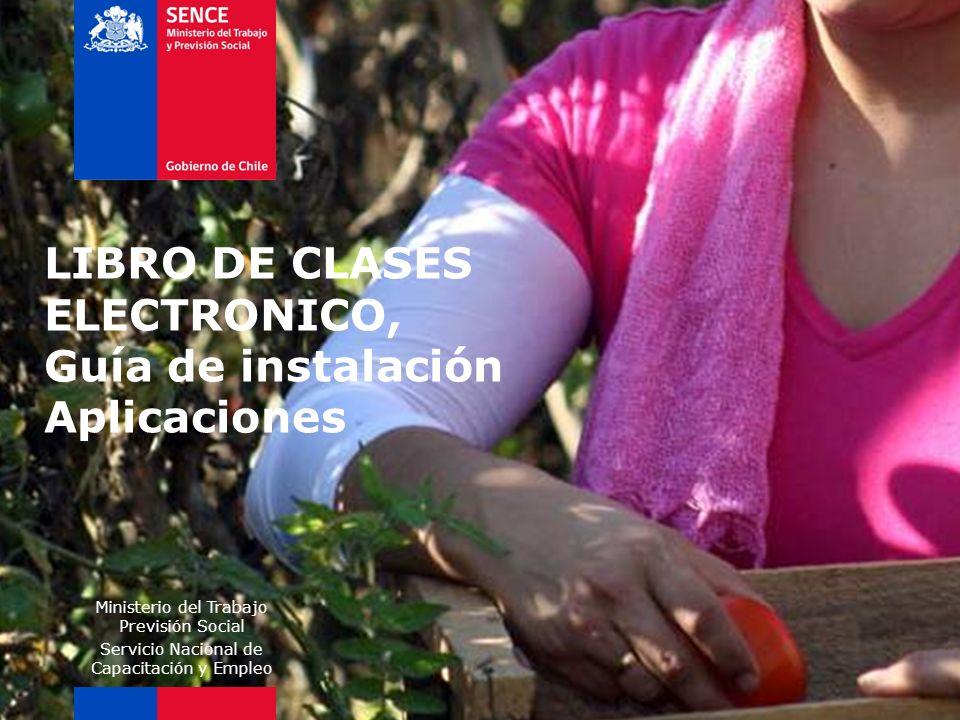 LIBRO DE CLASES ELECTRONICO, Guía de instalación Aplicaciones Ministerio del Trabajo Previsión Social Servicio Nacional de Capacitación y Empleo