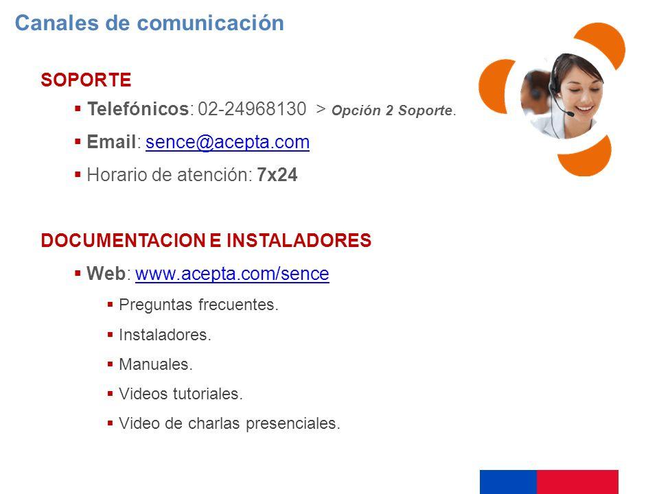 Canales de comunicación SOPORTE Telefónicos: 02-24968130 > Opción 2 Soporte. Email: sence@acepta.comsence@acepta.com Horario de atención: 7x24 DOCUMEN