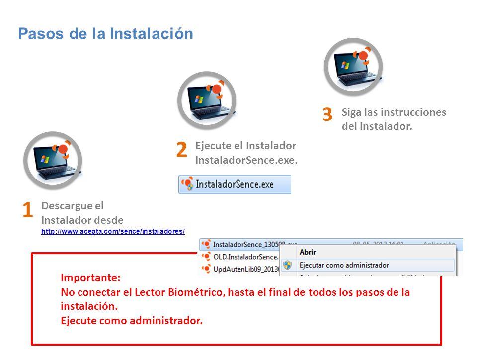 Pasos de la Instalación Ejecute el Instalador InstaladorSence.exe. 2 Siga las instrucciones del Instalador. 3 Importante: No conectar el Lector Biomét