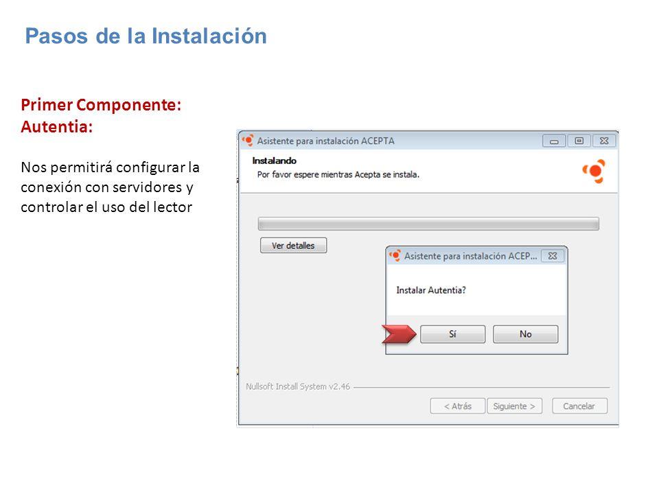 Primer Componente: Autentia: Nos permitirá configurar la conexión con servidores y controlar el uso del lector Pasos de la Instalación