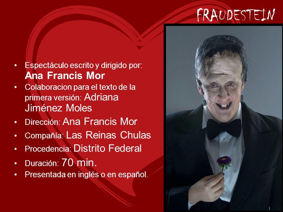 Espectáculo escrito y dirigido por: Ana Francis Mor Colaboracion para el texto de la primera versión: Adriana Jiménez Moles Dirección: Ana Francis Mor