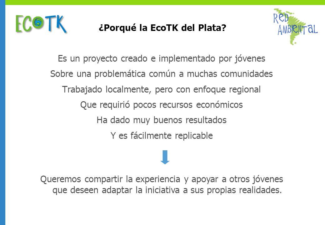 ¿Porqué la EcoTK del Plata? Es un proyecto creado e implementado por jóvenes Sobre una problemática común a muchas comunidades Trabajado localmente, p