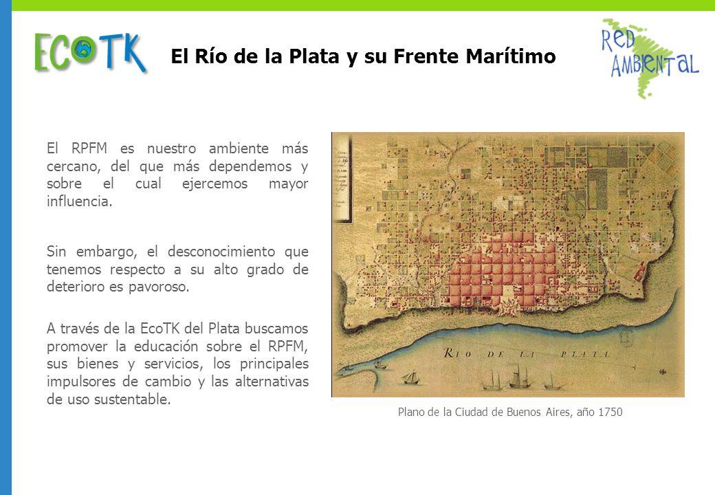 El Río de la Plata y su Frente Marítimo El RPFM es nuestro ambiente más cercano, del que más dependemos y sobre el cual ejercemos mayor influencia. Si