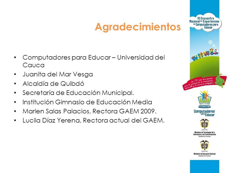 Agradecimientos Computadores para Educar – Universidad del Cauca Juanita del Mar Vesga Alcaldía de Quibdó Secretaría de Educación Municipal. Instituci