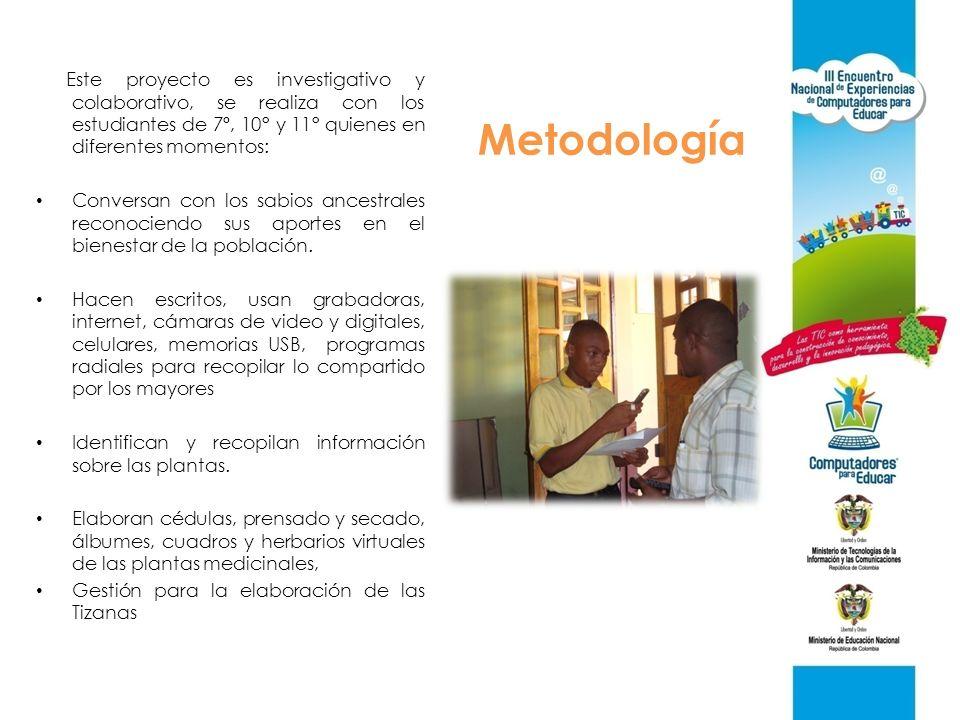 Metodología Este proyecto es investigativo y colaborativo, se realiza con los estudiantes de 7º, 10° y 11° quienes en diferentes momentos: Conversan c