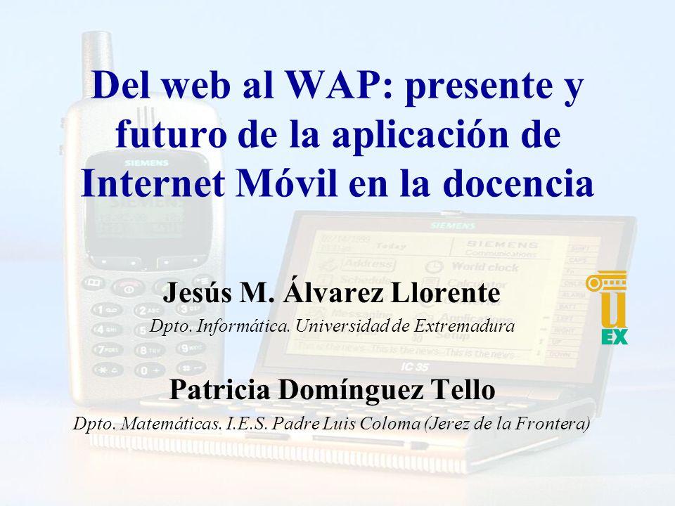 Del web al WAP: presente y futuro de la aplicación de Internet Móvil en la docencia Jesús M.