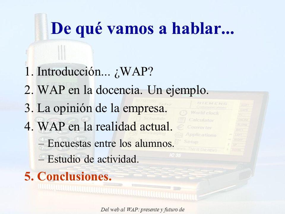 Del web al WAP: presente y futuro de la aplicación de Internet Móvil en la docencia - CONIED 02 De qué vamos a hablar...