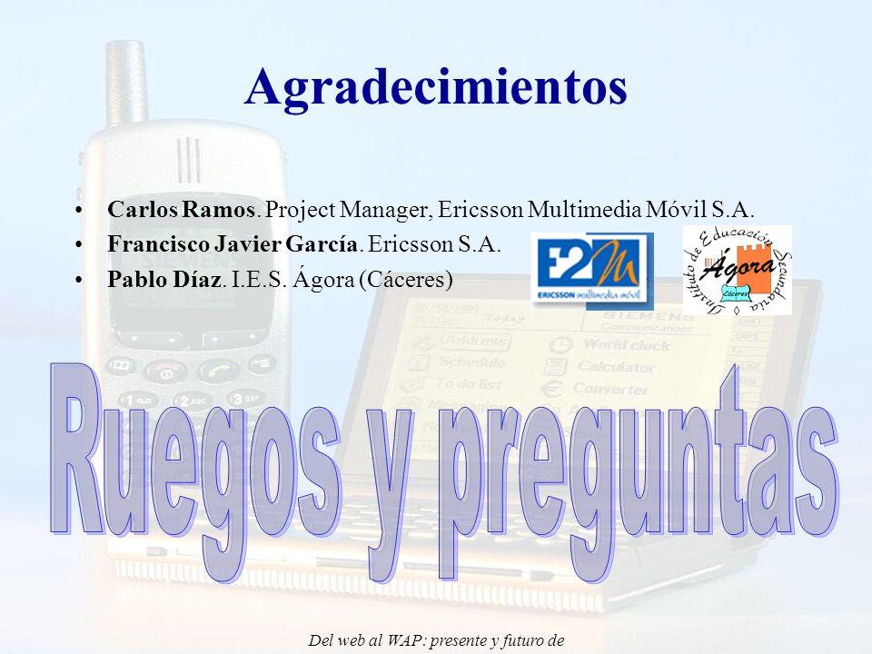 Del web al WAP: presente y futuro de la aplicación de Internet Móvil en la docencia - CONIED 02 Agradecimientos Carlos Ramos.