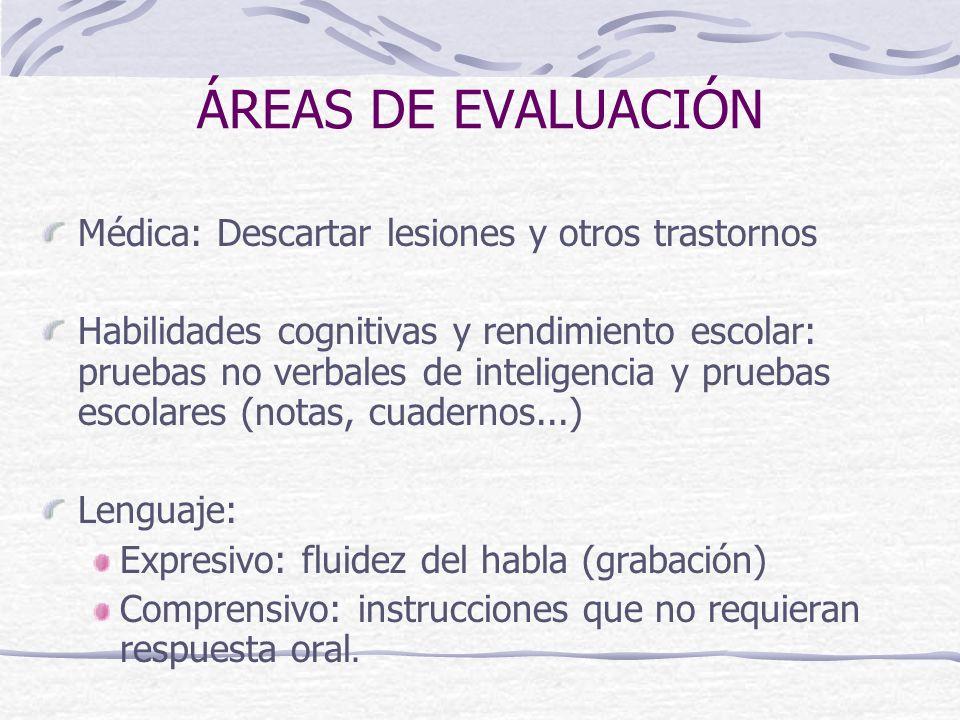 ÁREAS DE EVALUACIÓN Médica: Descartar lesiones y otros trastornos Habilidades cognitivas y rendimiento escolar: pruebas no verbales de inteligencia y
